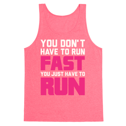 You Don't Have To Run Fast Tank Top
