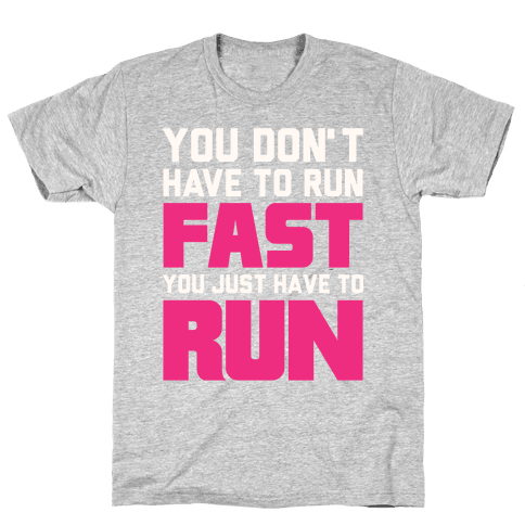 You Don't Have To Run Fast Mens T-Shirt