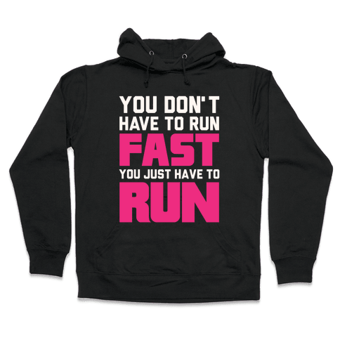 You Don't Have To Run Fast Hooded Sweatshirt