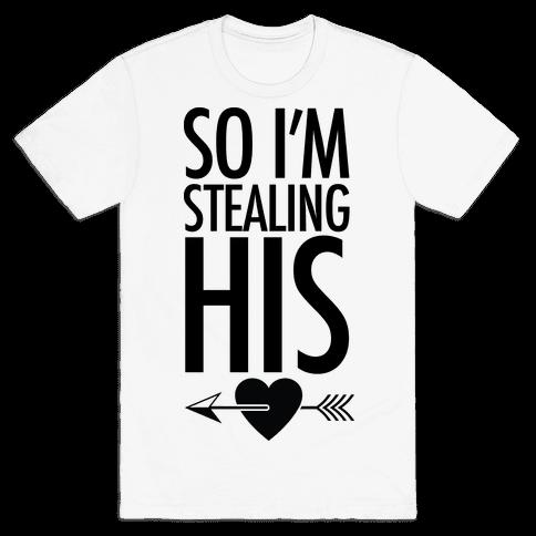 So I'm Stealing His Mens T-Shirt