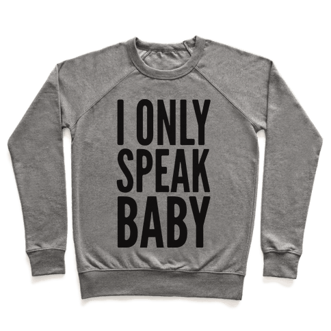 I Only Speak Baby Pullover