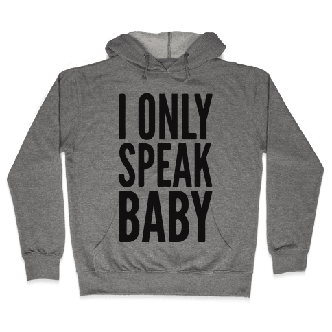 I Only Speak Baby Hooded Sweatshirt