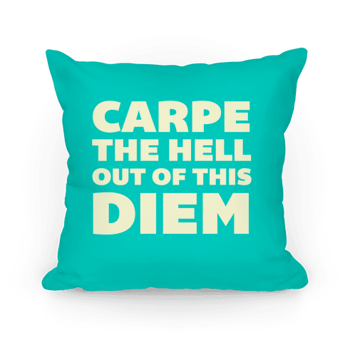 Carpe The Hell Out Of This Diem Pillow