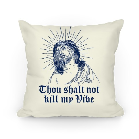Thou Shalt Not Kill My Vibe Pillow