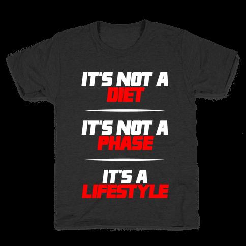 It's Not A Diet It's Not A Phase It's A Lifestyle Kids T-Shirt