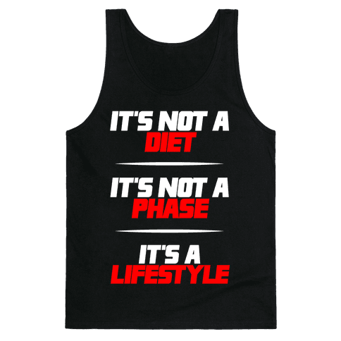 It's Not A Diet It's Not A Phase It's A Lifestyle Tank Top