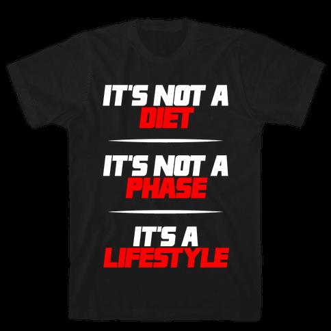 It's Not A Diet It's Not A Phase It's A Lifestyle Mens T-Shirt