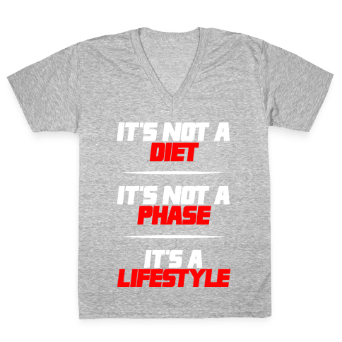 It's Not A Diet It's Not A Phase It's A Lifestyle V-Neck Tee Shirt