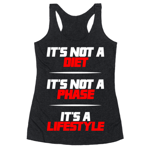 It's Not A Diet It's Not A Phase It's A Lifestyle Racerback Tank Top