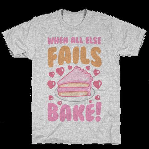 When All Else Fails, Bake! Mens T-Shirt
