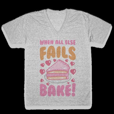 When All Else Fails, Bake! V-Neck Tee Shirt