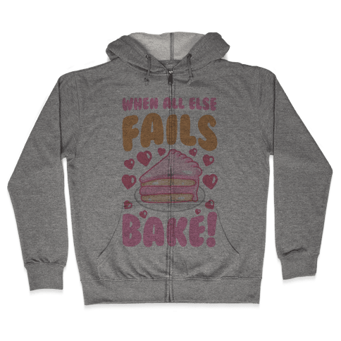 When All Else Fails, Bake! Zip Hoodie