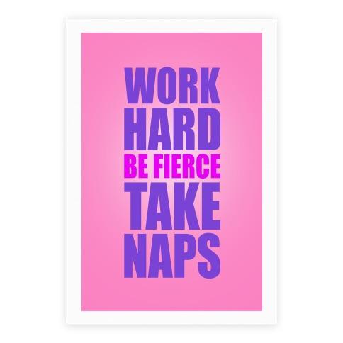 Work Hard. Be Fierce. Take Naps. Poster