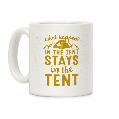 What Happens In The Tent Stays In The Tent Coffee Mug
