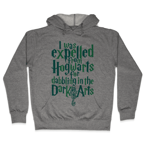 I Was Expelled From Hogwarts For Dabbling In The Dark Arts Hooded Sweatshirt