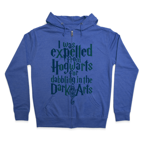 I Was Expelled From Hogwarts For Dabbling In The Dark Arts Zip Hoodie