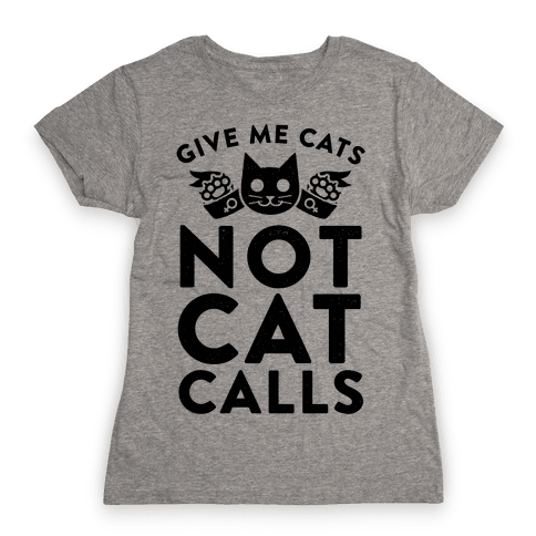 Give Me Cat's. Not Catcalls Womens T-Shirt