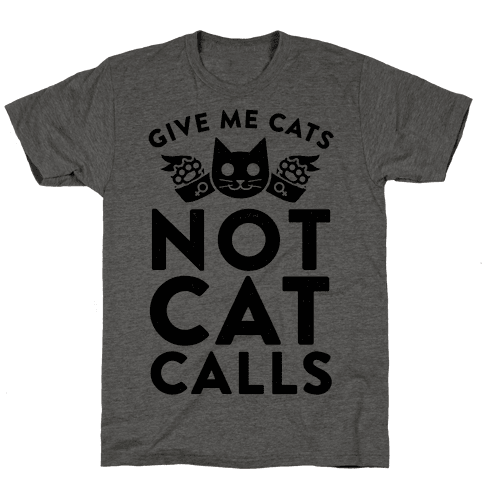 Give Me Cat's. Not Catcalls