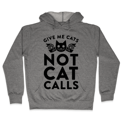 Give Me Cat's. Not Catcalls Hooded Sweatshirt