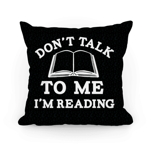 Don't Talk To Me I'm Reading Pillow