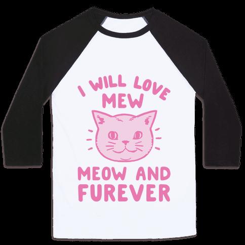 I Will Love Mew Meow and Furever Baseball Tee
