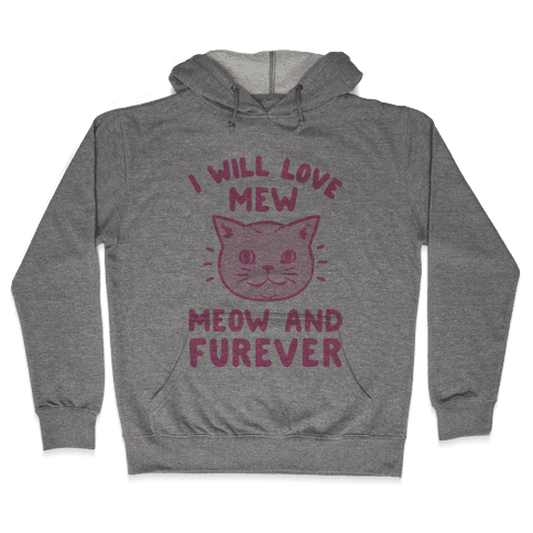 I Will Love Mew Meow and Furever Hooded Sweatshirt
