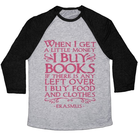 When I Get a Little Money I Buy Books Baseball Tee