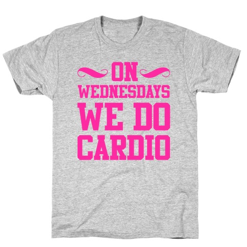 On Wednesdays We Do Cardio T-Shirt