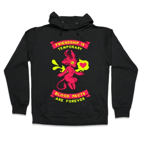 256eee99 Friendship is Temporary Blood Pacts Are Forever Hooded Sweatshirt
