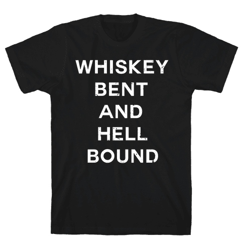 Whiskey Bent and Hell Bound Mens T-Shirt