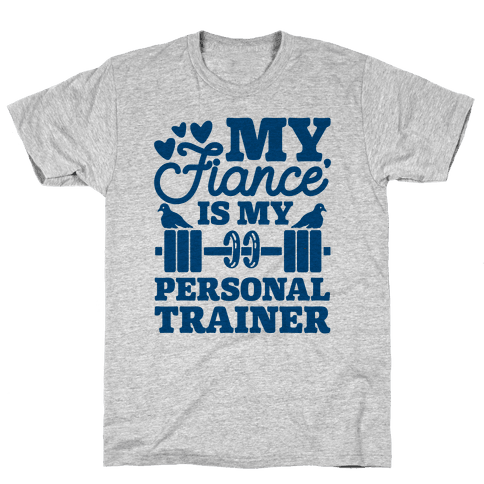 My Fiance' Is My Personal Trainer Mens T-Shirt