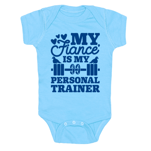 My Fiance' Is My Personal Trainer Baby Onesy