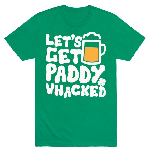 Let's Get Paddy Whacked Mens T-Shirt