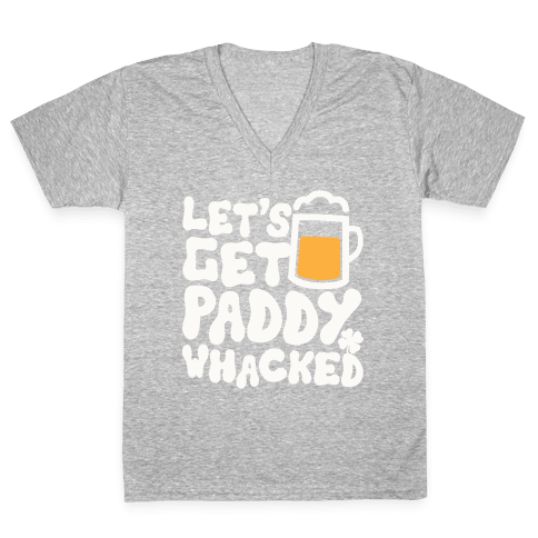 Let's Get Paddy Whacked V-Neck Tee Shirt