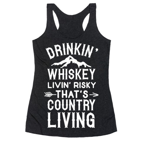 Drinkin' Whiskey Livin' Risky That's Country Living Racerback Tank Top
