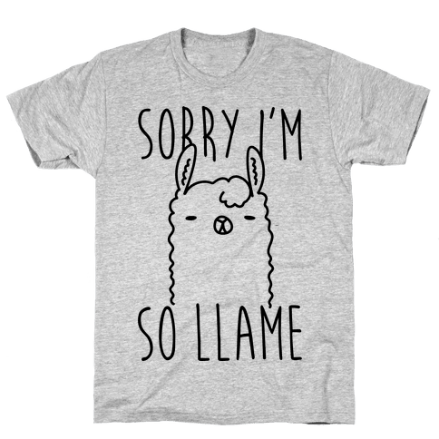 Sorry I'm So Llame Mens T-Shirt