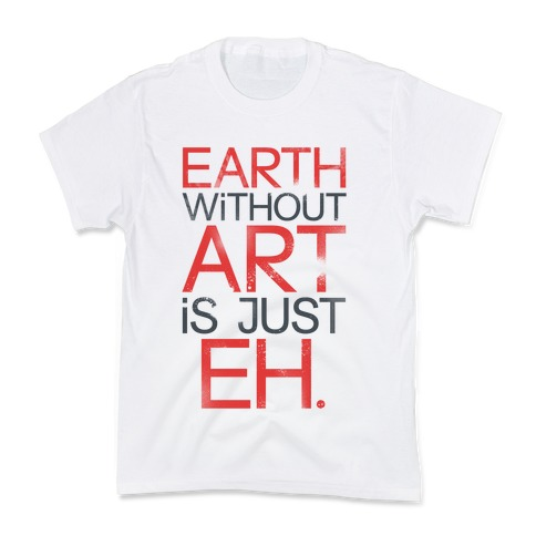 Earth Without Art Is Just Eh. Kids T-Shirt