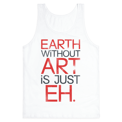 Earth Without Art Is Just Eh. Tank Top