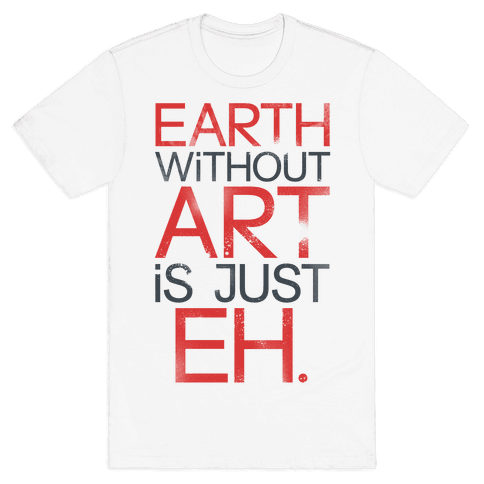 Earth Without Art Is Just Eh.