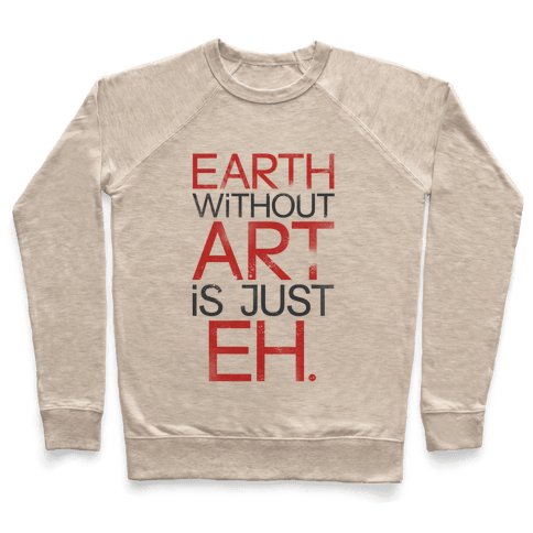 Earth Without Art Is Just Eh. Pullover