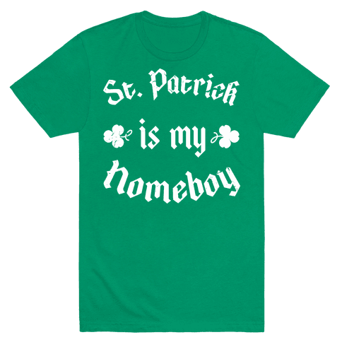 St. Patrick Is My HomeBoy Mens T-Shirt