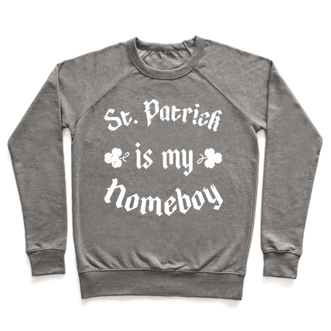 St. Patrick Is My HomeBoy Pullover