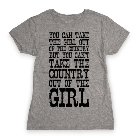 You Can Take the Girl Out of the Country Womens T-Shirt