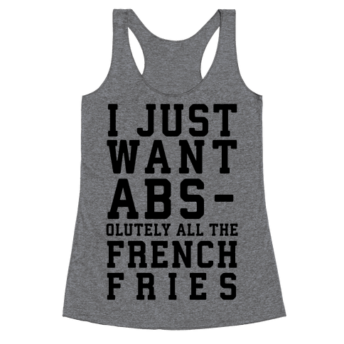 I Just Want Abs...olutely All the French Fries Racerback Tank Top