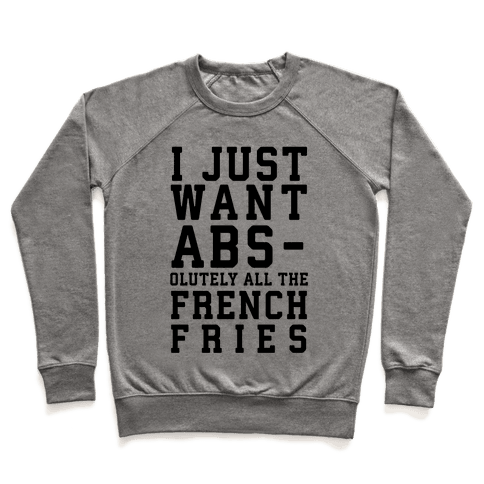 I Just Want Abs...olutely All the French Fries Pullover