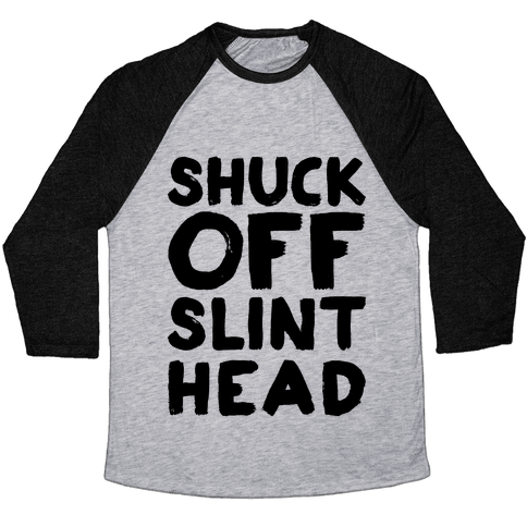 Shuck Off Slinthead Baseball Tee