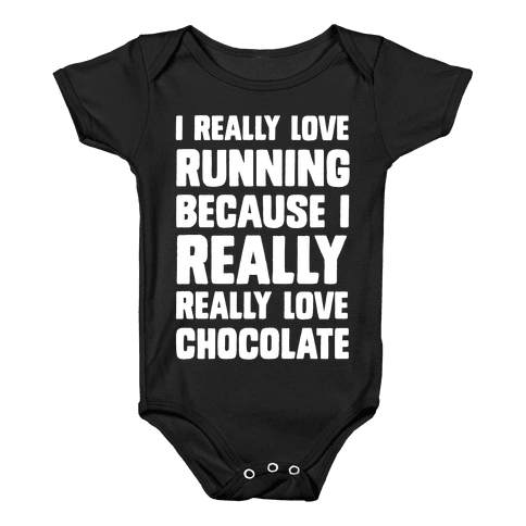I Really Love Running Because I Really Really Love Chocolate Baby Onesy