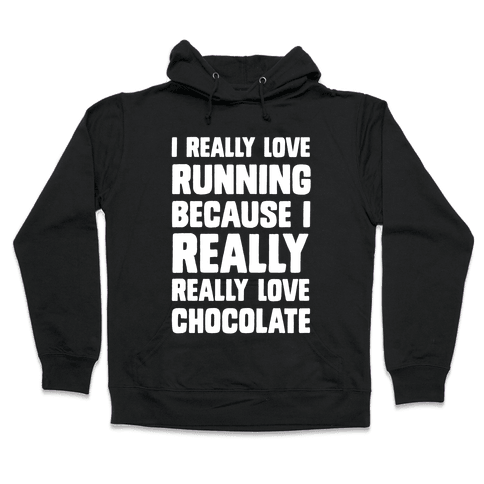 I Really Love Running Because I Really Really Love Chocolate Hooded Sweatshirt