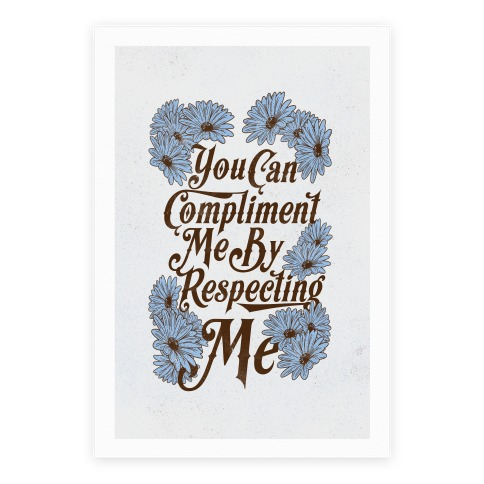 You Can Compliment Me By Respecting Me Poster