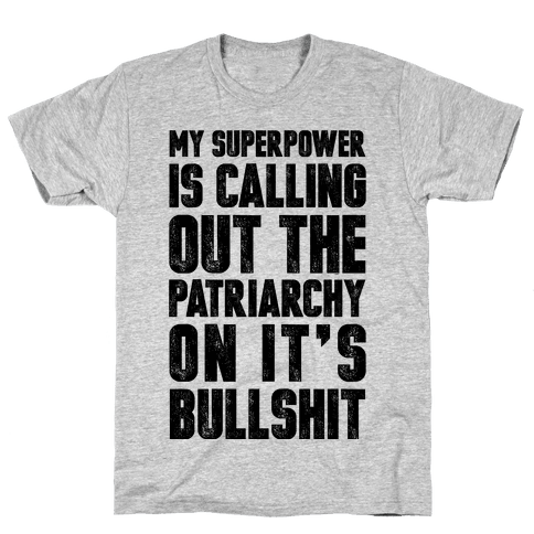 My Superpower Is Calling Out The Patriarchy On It's Bullshit Mens T-Shirt